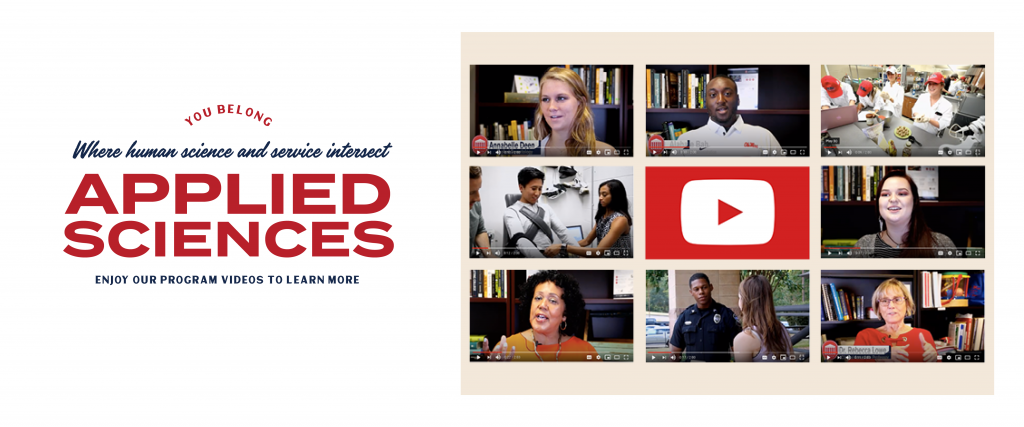You belong where human science and service intersect: Applied Sciences. Enjoy our program videos to learn more.